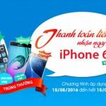 Thanh toán liền tay, nhận ngay iPhone 6S với LienVietPostBank