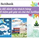 Ưu đãi lớn dành cho khách hàng tiết kiệm gửi góp và chủ thẻ SeABank