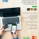 2 chuyến đi Grab miễn phí đến 100.000đ với thẻ VIB MasterCard
