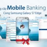 Trải nghiệm Viet Capital Mobile Banking nhận ngay điện thoại Samsung Galaxy S7 Edge