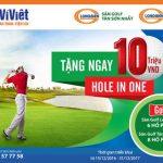 Tặng ngay 10,000,000 VNĐ vào tài khoản Ví Việt cho các Golf thủ khi đạt giải thưởng Hole In One