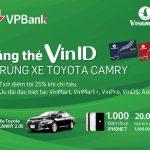 Sở hữu thẻ VinID, trúng thưởng Toyota Camry cùng VPBank