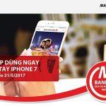 Trải nghiệm Mobile App mới của Maritime Bank trúng iPhone 7 và hàng ngàn ưu đãi hấp dẫn mỗi tháng