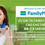 Ưu đãi tại Family Mart cho chủ thẻ MB JCB Sakura