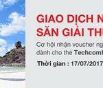 Giao dịch nhỏ, săn giải thưởng lớn cùng Techcombank