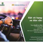 Chương trình Đặt vé hạng sang, xe đón sẵn sàng của Viecombank và Vietnam Airlines