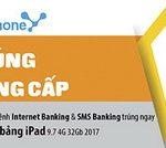 Trúng ngay iPad 2017 khi thanh toán cước VinaPhone qua kênh Internet banking và SMS banking của Ngân hàng TMCP Đông Á