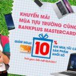 Khuyến mãi Mùa tựu trường cùng Bankplus MasterCard