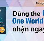 Dùng thẻ Eximbank One World MasterCard, nhận ngay quà tặng