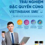 Trải nghiệm đặc quyền cùng VietinBank SME Club
