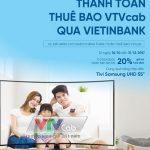 Ưu đãi lớn khi thanh toán thuê bao VTVcab qua VietinBank