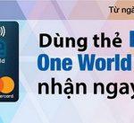Dùng thẻ Eximbank One World MasterCard nhận ngay quà tặng hấp dẫn