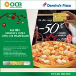 Giảm ngay 50% trên tổng hóa đơn khi đặt hàng online qua www.dominos.vn và thanh toán bằng thẻ OCB Mastercard