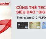 Cùng thẻ Techcombank đón siêu bão Nguyễn Kim
