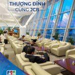Miễn phí dịch vụ Phòng khách hạng thương gia tại sân bay Nội Bài và Tân Sơn Nhất cho chủ thẻ Eximbank – JCB Platinum Travel Cash Back