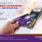 Đổi ngay sang thẻ quốc tế TPBank Contactless - Chỉ cần chạm là thanh toán