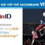Mua sắm cùng VinID - Cơ hội đi Nga xem FIFA World Cup với thẻ Sacombank Visa