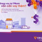 Đang vay thế chấp tại TPBank, vẫn cần vay thêm nữa?