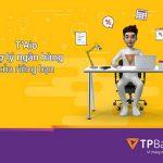 T'Aio- Trợ lý ảo ngân hàng đầu tiên tại Việt Nam của TPBank