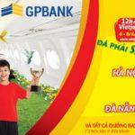 Săn ngay 400.000 vé quốc tế vi vu hè cùng GPBank