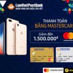 Khuyến mại lên đến 2.5 triệu đồng cho chủ thẻ LienVietPostBank MasterCard tại Thế giới di động