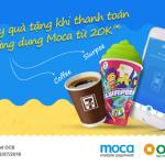 Nhận ngay quà tặng khi thanh toán bằng ứng dụng Moca từ 20K