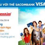 Nguyễn Kim sôi động cùng Fifa World Cup 2018 với thẻ Sacombank Visa