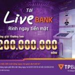 Tới LiveBank - Rinh ngay tiền mặt tổng giải thưởng hơn 200 triệu từ 2/7-26/8/2018