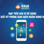 Nạp tiền vào Ví Việt dễ dàng tại bất kỳ Phòng giao dịch Ngân hàng nào
