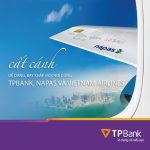 Cất cánh dễ dàng, bay khắp mọi nơi cùng TPBank, Napas và Vietnam Airlines