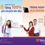 Tặng 100% phí chuyển tiền lần đầu, cơ hội trúng ngay Macbook cho mỗi giao dịch cùng TPBank