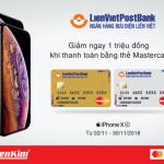 Ưu đãi lớn khi đặt hàng Iphone XS và thanh toán bằng thẻ LienVietPostBank MasterCard