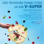 Nhiều ưu đãi từ Gói tài khoản thanh toán V-SUPER của VietinBank