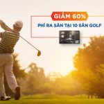 Giảm 60% phí ra sân tại 10 sân Golf cho thẻ tín dụng MB JCB Sakura Platinum