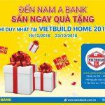 Săn ngay quà tặng hấp dẫn từ Nam A Bank duy nhất tại Vietbuild Home 2018