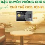 Đặc quyền phòng chờ sân bay dành cho chủ thẻ OCB JCB Platinum