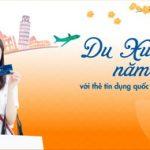 Du Xuân năm châu với thẻ tín dụng quốc tế Sacombank