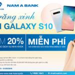 Làm răng xinh - Rinh Galaxy S10 cùng Nha khoa Kim và Nam A Bank