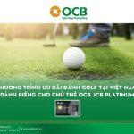 Chương trình ưu đãi đánh golf dành riêng cho chủ thẻ OCB JCB Platinum
