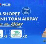 Nhân 3 ưu đãi cho khách hàng NCB thanh toán đơn hàng Shopee qua ví Airpay