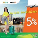 Bay cực rẻ - Hoàn tiền cực thích cùng thẻ liên kết OCB Jetstar