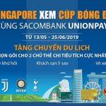 Đến Singapore xem cúp bóng đá ICC cùng Sacombank UnionPay