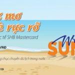 SHB triển khai chương trình khuyến mại Ưu đãi như mơ - Đón hè rực rỡ cùng thẻ SHB MasterCard