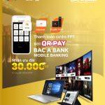 Ưu đãi hấp dẫn khi thanh toán cước FPT với QR Pay trên Bac A Bank Mobile Banking