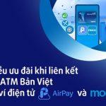 Nhiều ưu đãi khi liên kết Thẻ ATM Bản Việt với ví điện tử AirPay và Moca