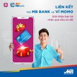 Liên kết thẻ MBBank với ví Momo và giới thiệu bạn bè để nhận quà siêu ưu đãi