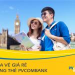Mua vé giá rẻ, dùng thẻ PVcomBank