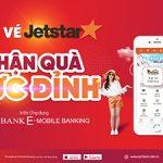 Đặt vé máy bay Jetstar trên ứng dụng Agribank E-Mobile Banking nhận quà cực đỉnh
