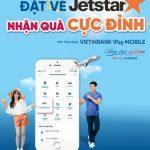 Đặt vé Jetstar - Nhận quà cực đỉnh cùng VietinBank iPay Mobile
