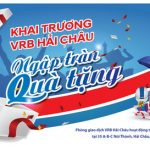 Khai trương VRB Hải Châu - Ngập tràn quà tặng